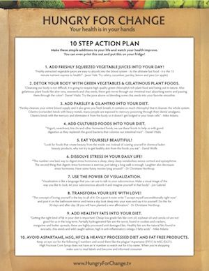 Hungry for Change is an amazing documentary of making healthy changes in your world!  This is their 10 step plan!  Isagenix cleanse products contain aloe vera as the gelatinous ingredient to rid our bodies of toxins!  Among other herbs that specifically help the body to detox.
