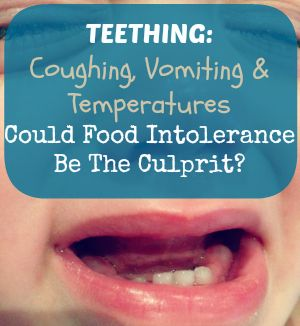 Vomiting & Coughing With Teething - Could Food Intolerance Be The Cause?