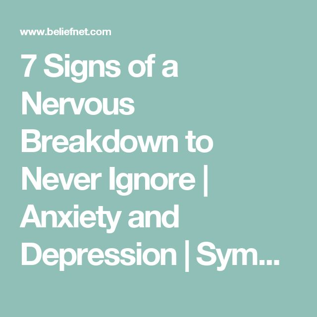 7 Signs of a Nervous Breakdown to Never Ignore | Anxiety and Depression | Symptoms of Nervous Breakdowns   - Beliefnet