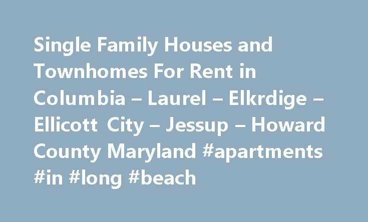 Single Family Houses and Townhomes For Rent in Columbia – Laurel – Elkrdige – Ellicott City – Jessup – Howard County Maryland #apartments #in #long #beach http://apartment.remmont.com/single-family-houses-and-townhomes-for-rent-in-columbia-laurel-elkrdige-ellicott-city-jessup-howard-county-maryland-apartments-in-long-beach/  #single family homes for rent # Every home coming available is listed on the Available Homes Page. – Please check this page before emailing us, thank you We are a home…