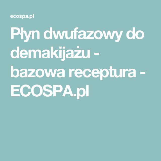 Płyn dwufazowy do demakijażu - bazowa receptura - ECOSPA.pl