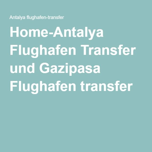 Home-Antalya Flughafen Transfer und Gazipasa Flughafen transfer