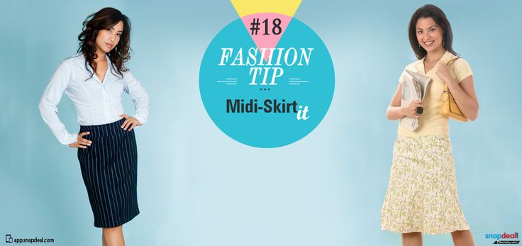 Fashion Tip #18: Midi-skirt it! The ex-underdog of bottom wear, the midi-skirt is back with a bang. Turn up your hipster vide in pencil midis with graphic-print or loose knit-wear and plimsoll shoes to complete the look. For a more classic look, pair your pleated, flouncy skirt with a tailored shirt. Complete the look with envelope clutches or a satchel bag.