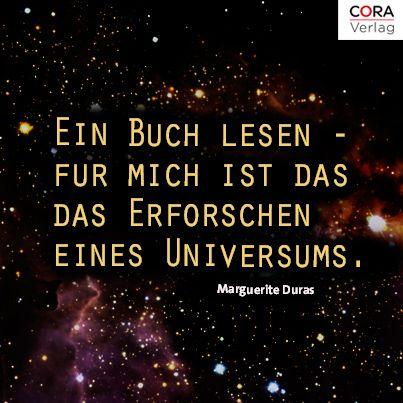 """""""Ein Buch Lesen - für mich ist das das Erforschen eines Universums."""" Marguerite Duras http://on.fb.me/1guyBjM"""