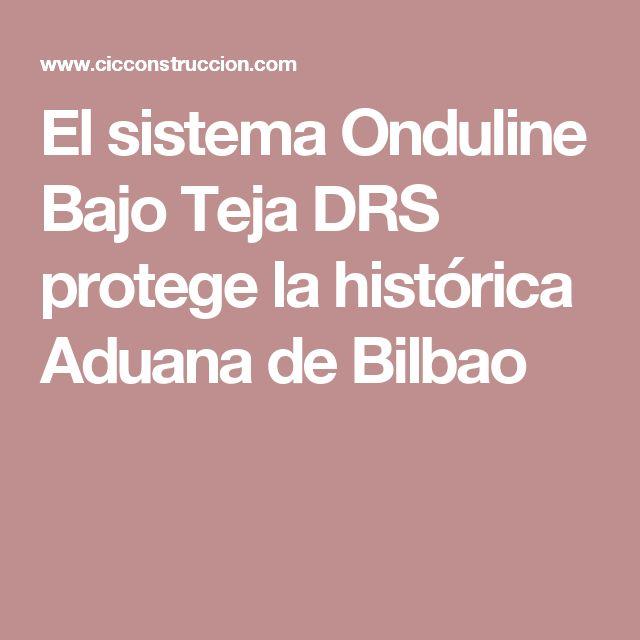 El sistema Onduline Bajo Teja DRS protege la histórica Aduana de Bilbao