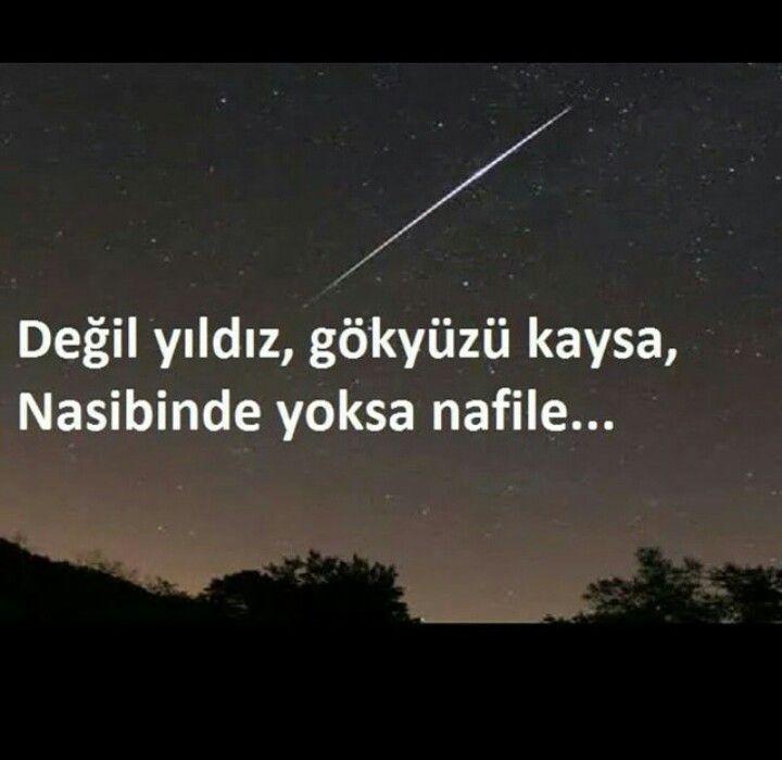 Değil yıldız, gökyüzü kaysa; Nasibinde yoksa nafile...