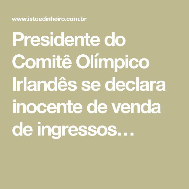Presidente do Comitê Olímpico Irlandês se declara inocente de venda de ingressos…