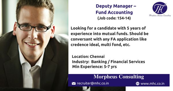 We are looking for an experienced Deputy Manager – Fund Accounting for our client which is in Banking / Financial Services industry to be based out in Chennai.