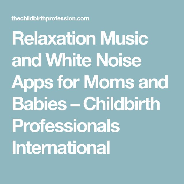 Relaxation Music and White Noise Apps for Moms and Babies –  Childbirth Professionals International