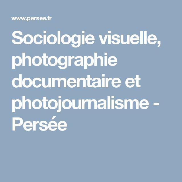 Sociologie visuelle, photographie documentaire et photojournalisme - Persée