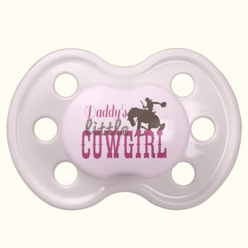 Daddy's Little Cowgirl Pacifier. $16.45 OMG where was this when sophia was little?!?!?!1