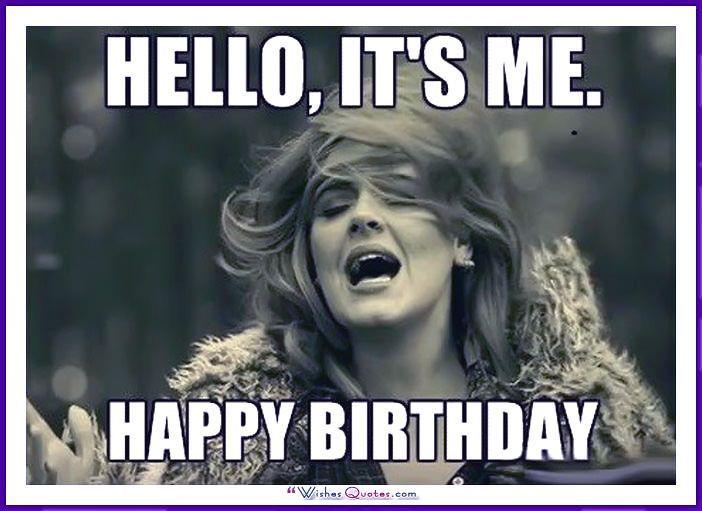 Birthday Meme With Adele Hello It S Me Happy Birthday Happybirthdaymemes Happy Birthday Brother Happy Birthday Best Friend Happy Birthday Brother Funny