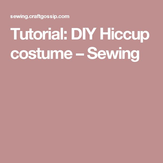 Tutorial: DIY Hiccup costume – Sewing