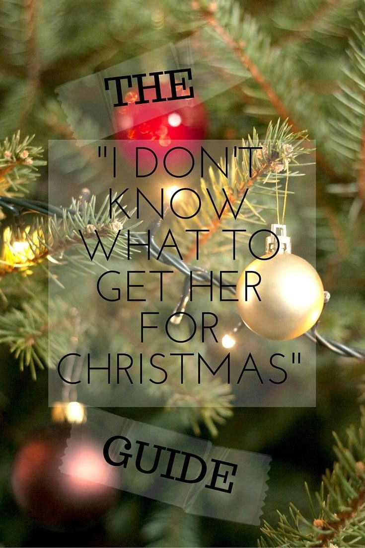 "Kirsty / December 4, 2015The ""I Don't Know What To Get Her For Christmas"" GuideThe ""I Don't Know What To Get Her For Christmas"" Guide 
