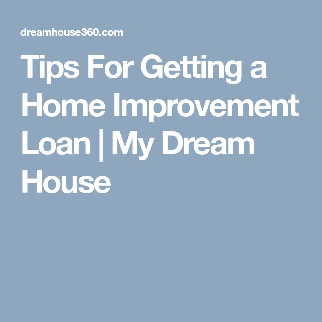 Tips For Getting a Home Improvement Loan   My Dream House