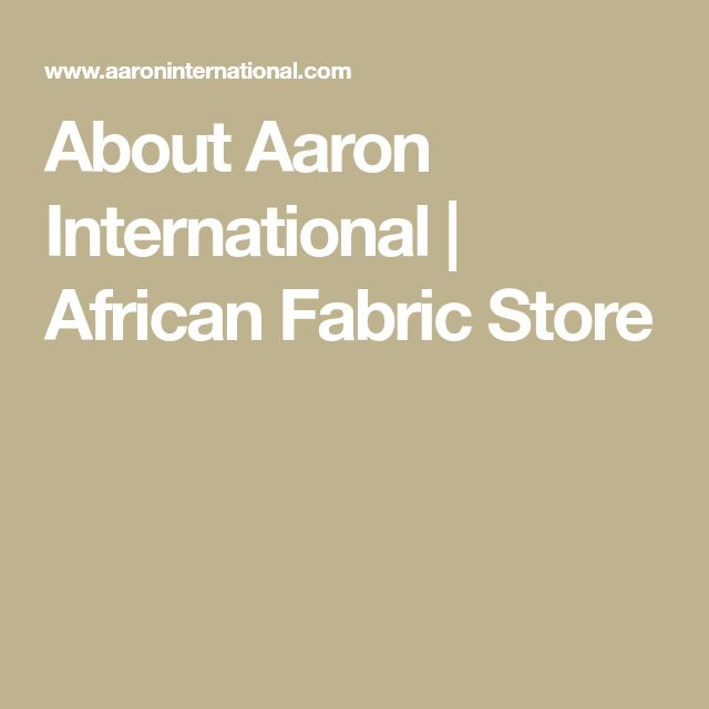 About Aaron International | African Fabric Store