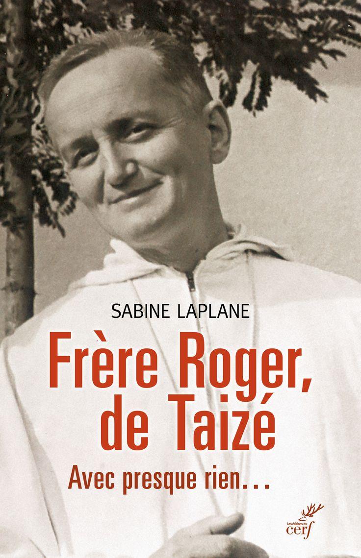 Frère Roger de Taizé. Avec presque rien... de Sabine Laplane.