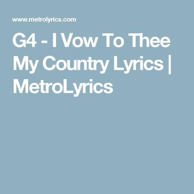 G4 - I Vow To Thee My Country Lyrics   MetroLyrics