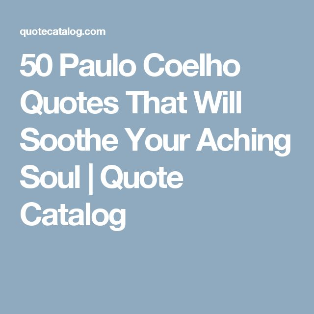 50 Paulo Coelho Quotes That Will Soothe Your Aching Soul | Quote Catalog