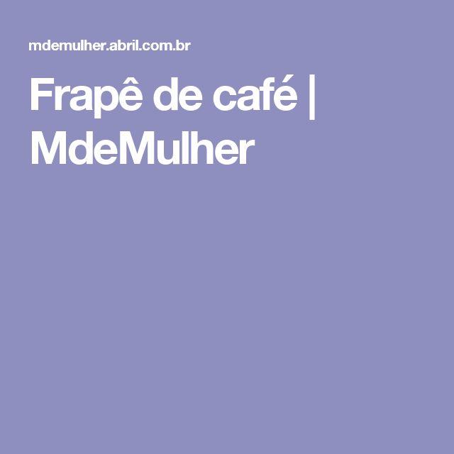 Frapê de café | MdeMulher