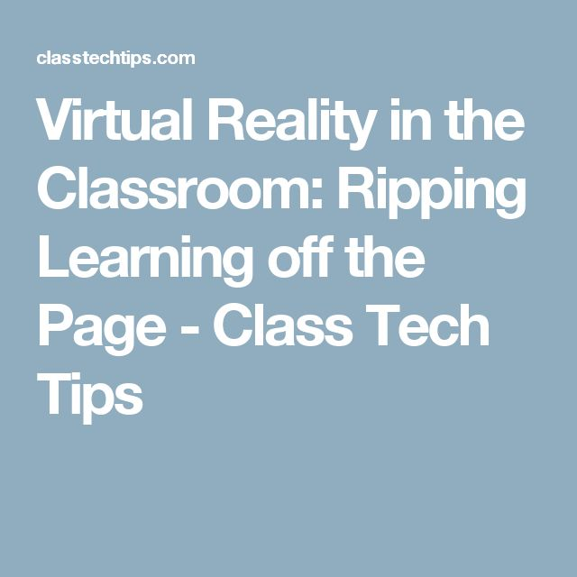 Virtual Reality in the Classroom: Ripping Learning off the Page - Class Tech Tips