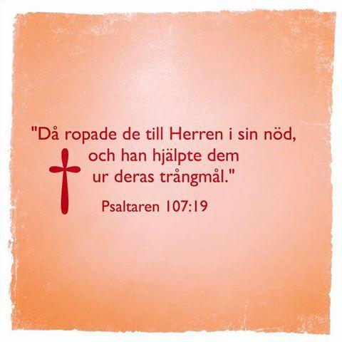 """""""Då ropade de till Herren i sin nöd, och han hjälpte dem ur deras trångmål."""" Psaltaren 107:19  #bibelcitat #tro #bibeln #psaltaren"""