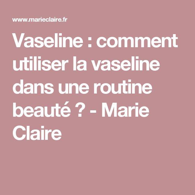 Vaseline : comment utiliser la vaseline dans une routine beauté ? - Marie Claire