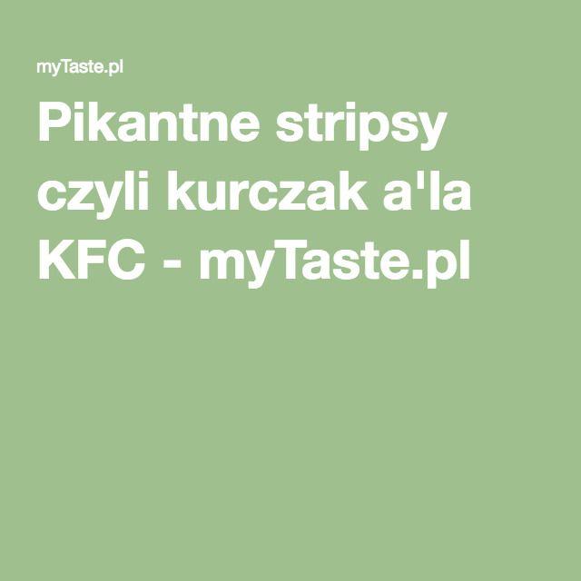 Pikantne stripsy czyli kurczak a'la KFC - myTaste.pl