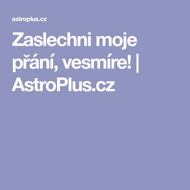 Zaslechni moje přání, vesmíre!   AstroPlus.cz