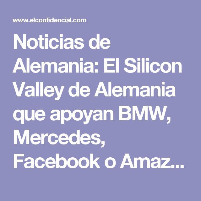 Noticias de Alemania: El Silicon Valley de Alemania que apoyan BMW, Mercedes, Facebook o Amazon. Noticias de Mundo
