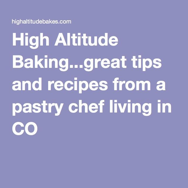 High Altitude Baking...great tips and recipes from a pastry chef living in CO