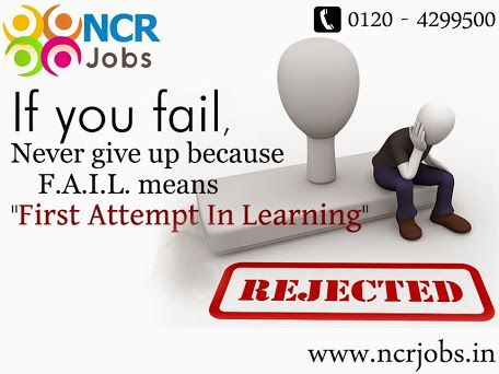 Never Think!! That you are #failure.   www.ncrjobs.in