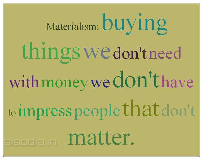 materialistic essays One of the most powerful forces that contribute to the promotion of consumerism is the omnipresent advertising in capitalistic societies advertising is an essential component in the marketing strategy of any product, but at the same time, it affects the human mind.