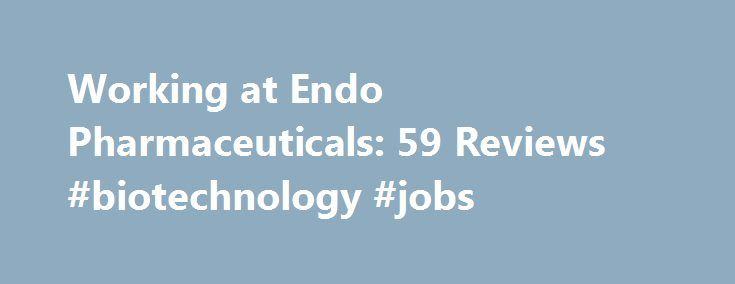 Working at Endo Pharmaceuticals: 59 Reviews #biotechnology #jobs http://pharma.remmont.com/working-at-endo-pharmaceuticals-59-reviews-biotechnology-jobs/  #endo pharma # Endo Pharmaceuticals Employee Reviews in United States Medical Science Operations Specialist (Former Employee) Malvern, PA January 28, 2016 Great place to work, gained a lot of valuable knowledge about the Pharma industry. Work was never boring, had a lot of versatility and challenging aspects to job function. Management was…