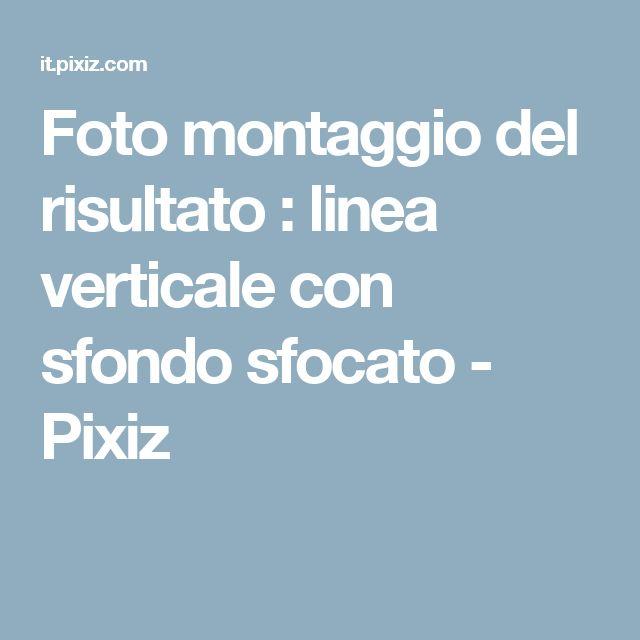 Foto montaggio del risultato : linea verticale con sfondo sfocato - Pixiz