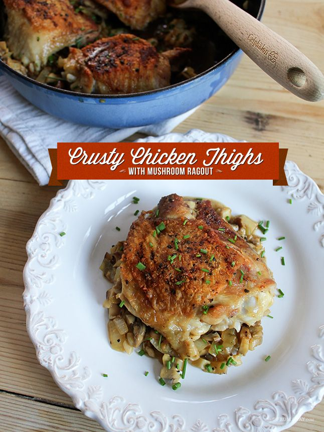 Crusty Chicken Thighs with Mushroom Ragout adapted from a recipe by ...