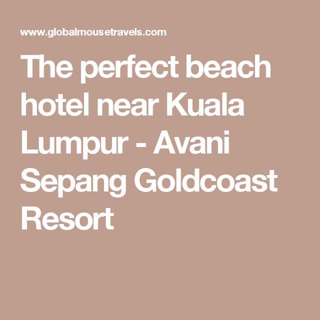 The perfect beach hotel near Kuala Lumpur - Avani Sepang Goldcoast Resort