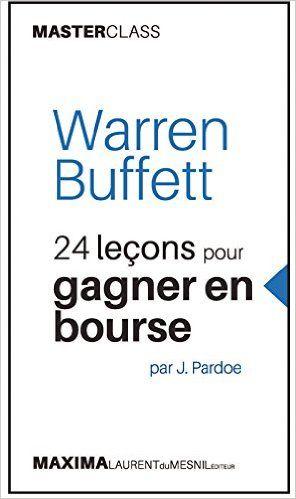Amazon.fr - Warren Buffett - 24 leçons pour gagner en bourse - James Pardoe, Anna Clercq-roques - Livres