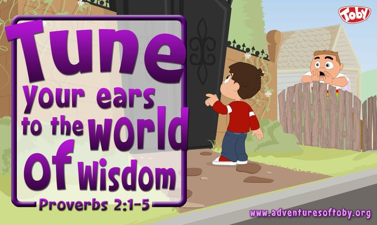 Tune your ears to the world of wisdom - Proverbs 2 : 1-5