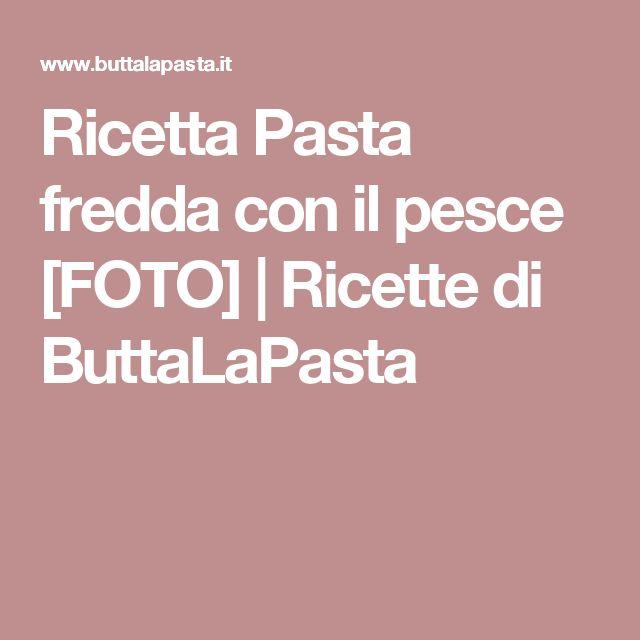 Ricetta Pasta fredda con il pesce [FOTO] | Ricette di ButtaLaPasta