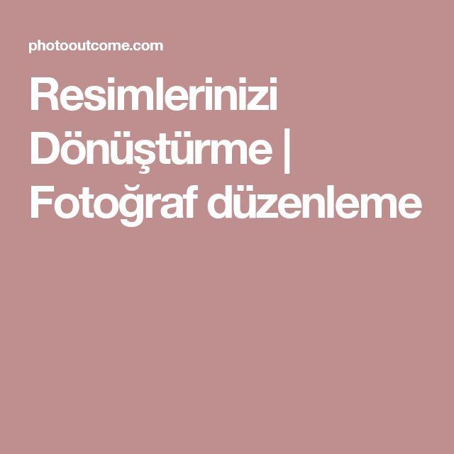 Resimlerinizi Dönüştürme |  Fotoğraf düzenleme