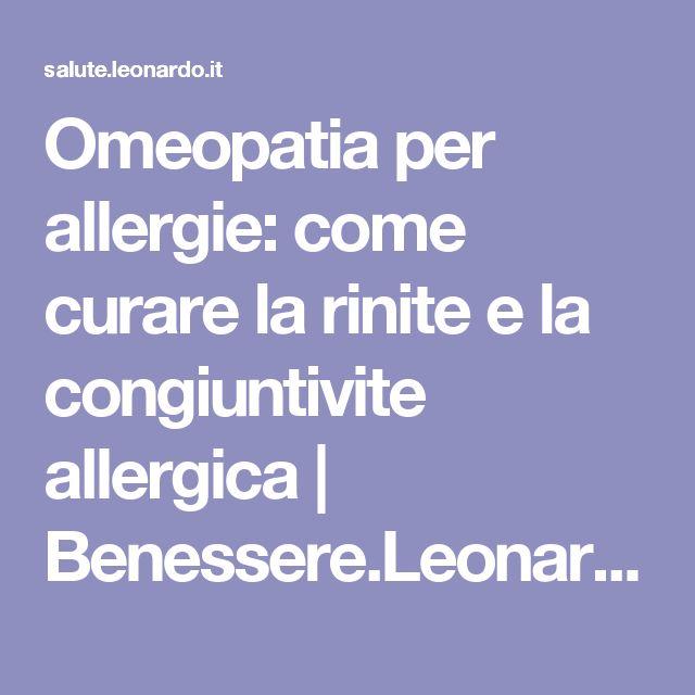 Omeopatia per allergie: come curare la rinite e la congiuntivite allergica | Benessere.Leonardo.it