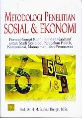METODOLOGI PENELITIAN SOSIAL DAN EKONOMI FORMAT-FORMAT KUANTITATIF DAN KUALITATIF UNTUK STUDI SOSIOLOGI, KEBIJAKAN PUBLIK, KOMUNIKASI, MANAJEMEN DAN PEMASARAN, H.M. Burhan Bungi