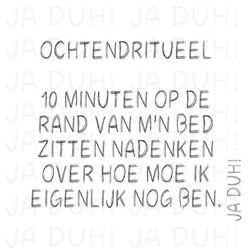 Ochtendritueel. Ja Duh! #humor #lachen #moe #slapen #herkenbaar @quote