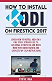 How to Install Kodi on Firestick 2017: Learn How To Install Kodi On A Fire Stick Stream Live TV Jailbreak A Firestick and Much More with Screenshots and Easy Step by Step Instructions by Steve Ora (Author) #Kindle US #NewRelease #Computers #Technology #eBook #AD