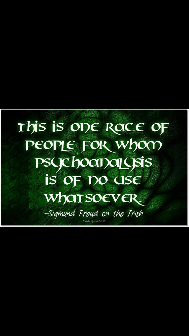 """""""This is one race of people for whom psychoanalysis is of no use whatsoever"""" ~ Sigmund Freud on the Irish"""