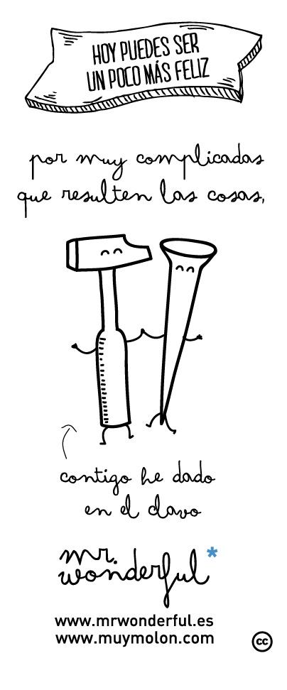 Por muy complicadas que parezcan las cosas, contigo he dado en el clavo. www.mrwonderful.es, www.muymolon.com #quote #motivation