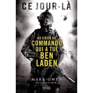 Ce jour là, au coeur du commando qui a tué Ben Laden: Amazon.fr: Mark Owen, Kevin Maurer, Philippe Legorjus, Olivier Dow: Livres