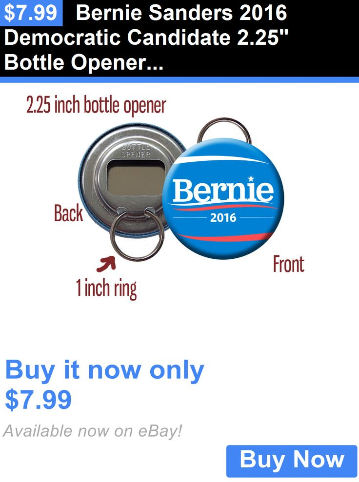Bernie Sanders: Bernie Sanders 2016 Democratic Candidate 2.25 Bottle Opener/Keychain BUY IT NOW ONLY: $7.99