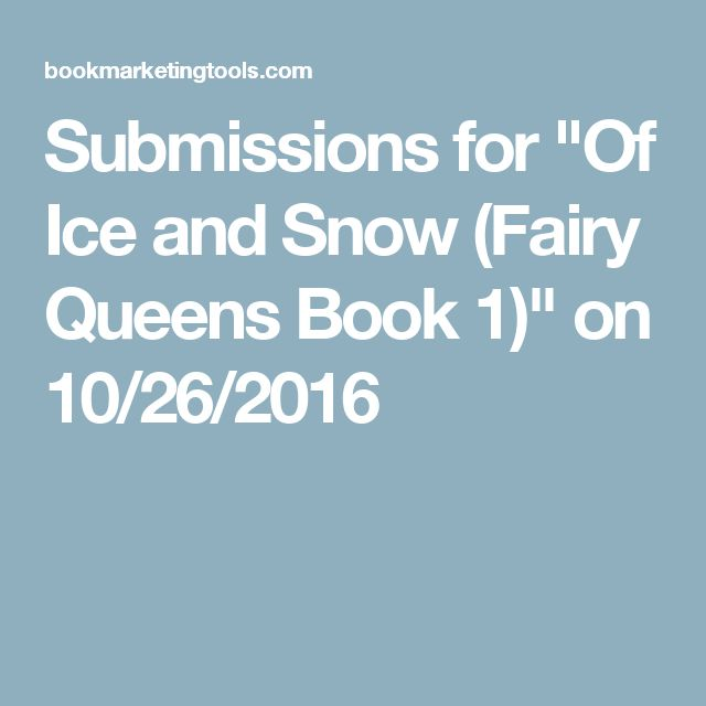 "Submissions for ""Of Ice and Snow (Fairy Queens Book 1)"" on 10/26/2016"